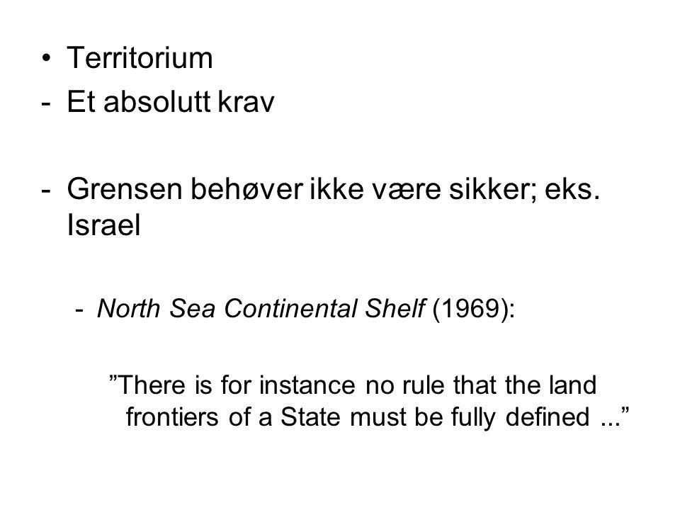 Grensen behøver ikke være sikker; eks. Israel