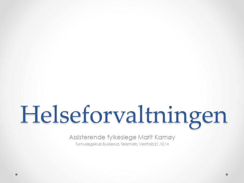 Helseforvaltningen Assisterende fylkeslege Marit Kamøy