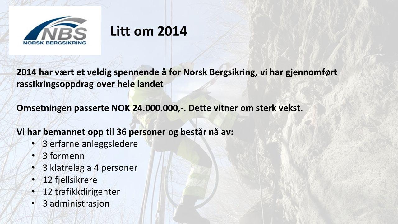 Litt om 2014 2014 har vært et veldig spennende å for Norsk Bergsikring, vi har gjennomført. rassikringsoppdrag over hele landet.