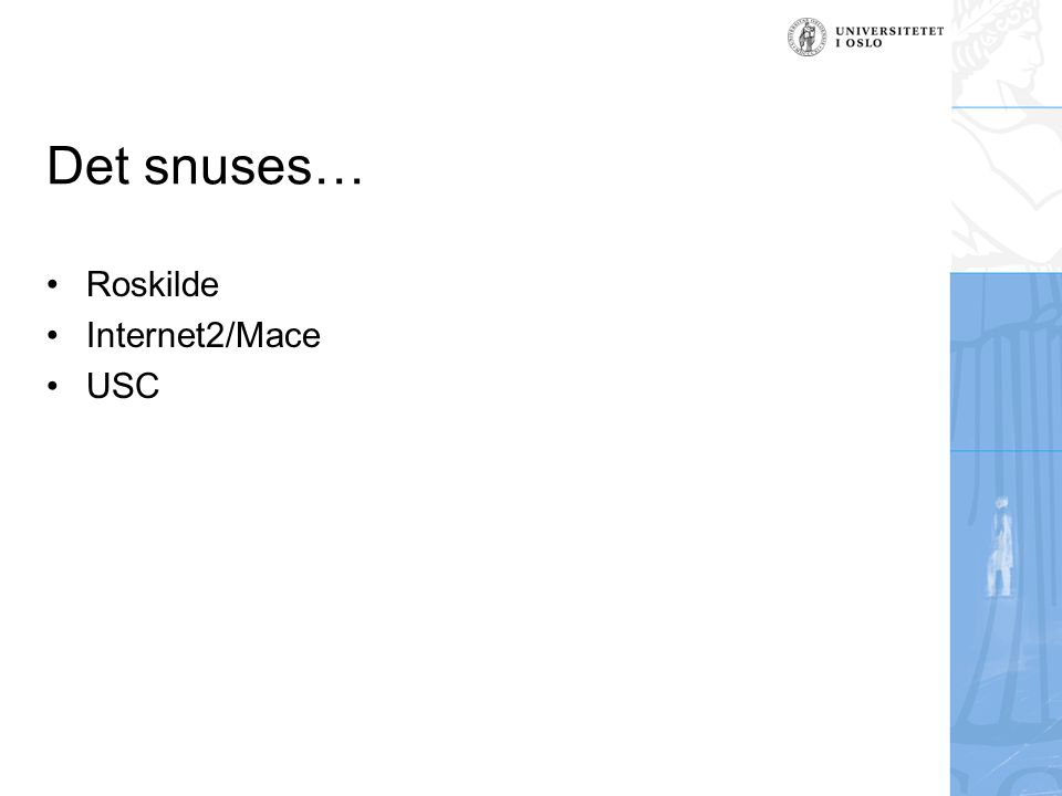 Det snuses… Roskilde Internet2/Mace USC