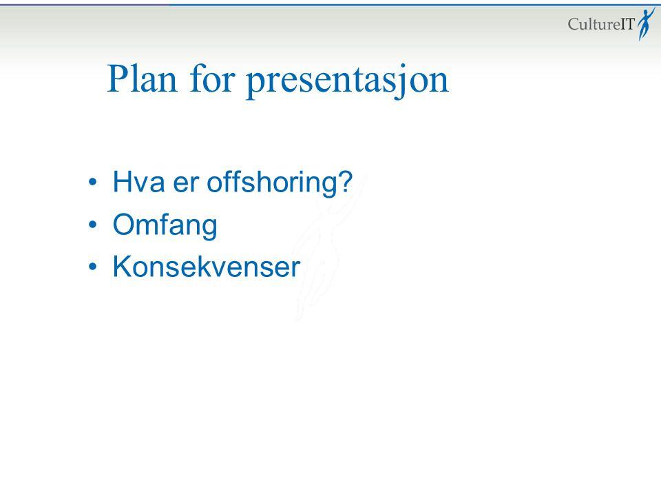 Plan for presentasjon Hva er offshoring Omfang Konsekvenser