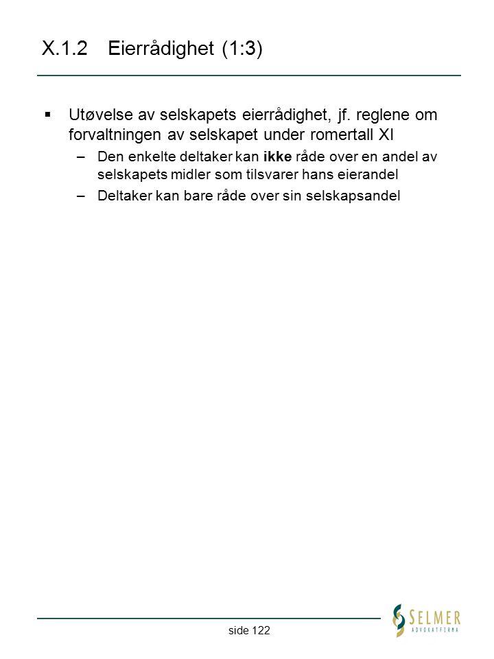 X.1.2 Eierrådighet (1:3) Utøvelse av selskapets eierrådighet, jf. reglene om forvaltningen av selskapet under romertall XI.
