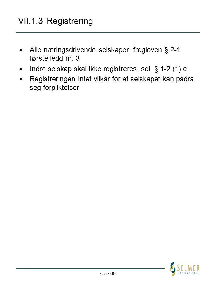 VII.1.3 Registrering Alle næringsdrivende selskaper, fregloven § 2-1 første ledd nr. 3. Indre selskap skal ikke registreres, sel. § 1-2 (1) c.