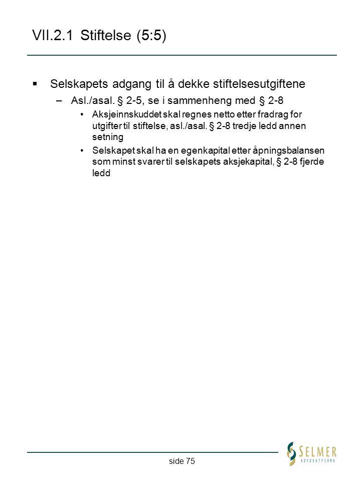 VII.2.1 Stiftelse (5:5) Selskapets adgang til å dekke stiftelsesutgiftene. Asl./asal. § 2-5, se i sammenheng med § 2-8.