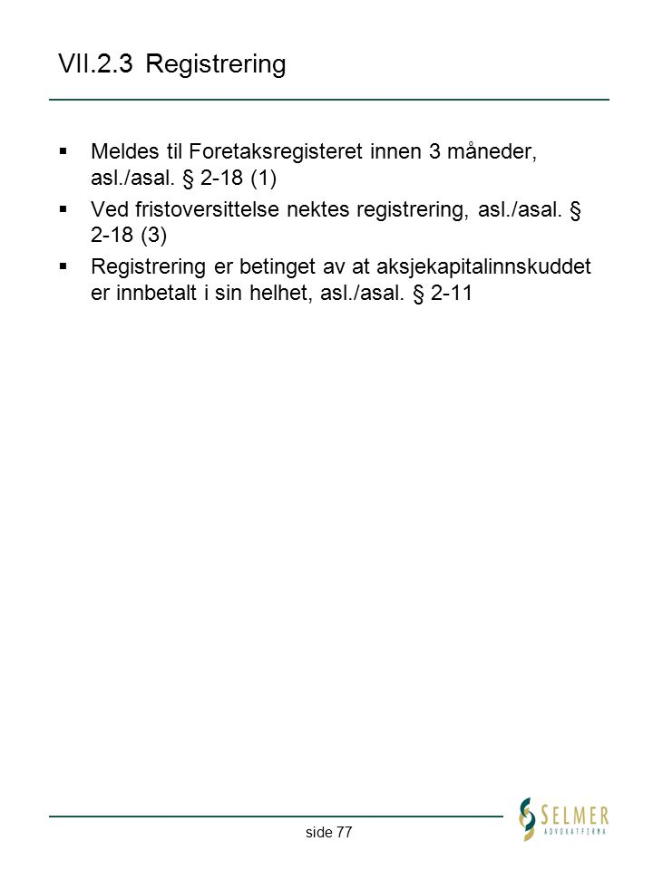 VII.2.3 Registrering Meldes til Foretaksregisteret innen 3 måneder, asl./asal. § 2-18 (1)