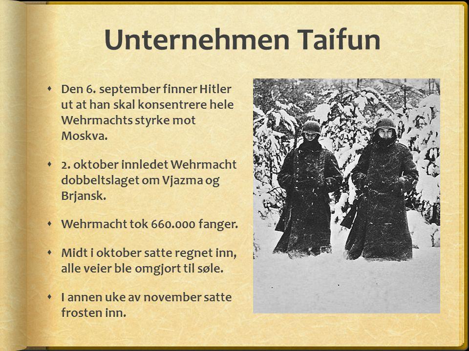 Unternehmen Taifun Den 6. september finner Hitler ut at han skal konsentrere hele Wehrmachts styrke mot Moskva.
