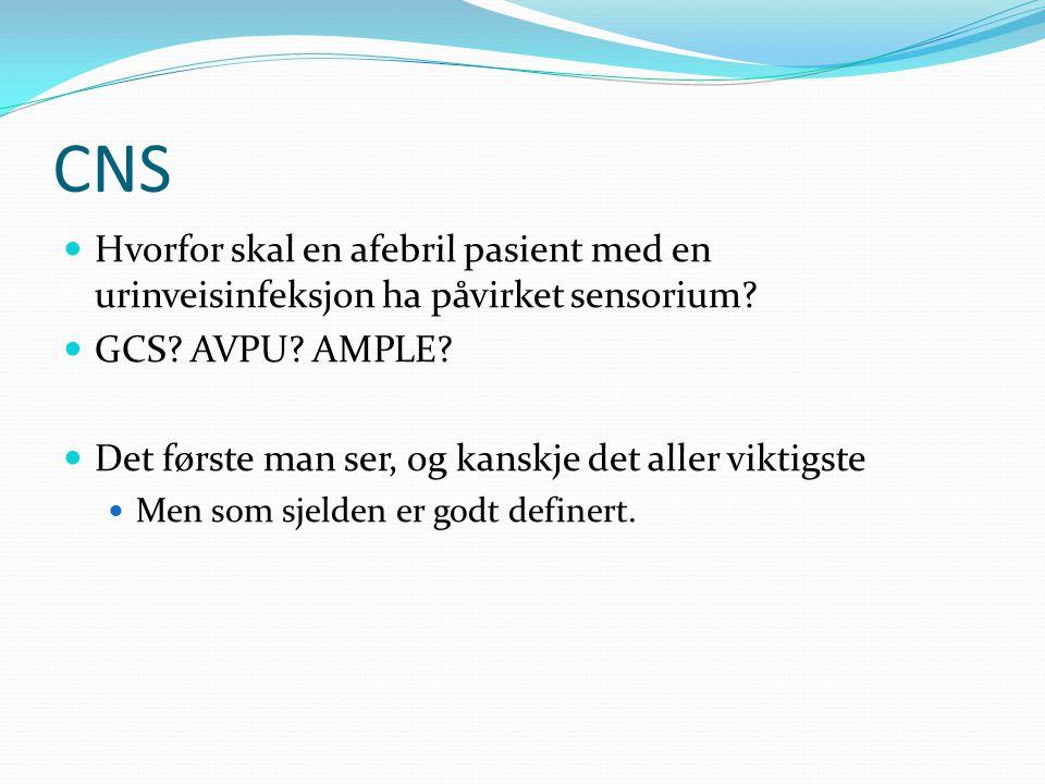 CNS Hvorfor skal en afebril pasient med en urinveisinfeksjon ha påvirket sensorium GCS AVPU AMPLE