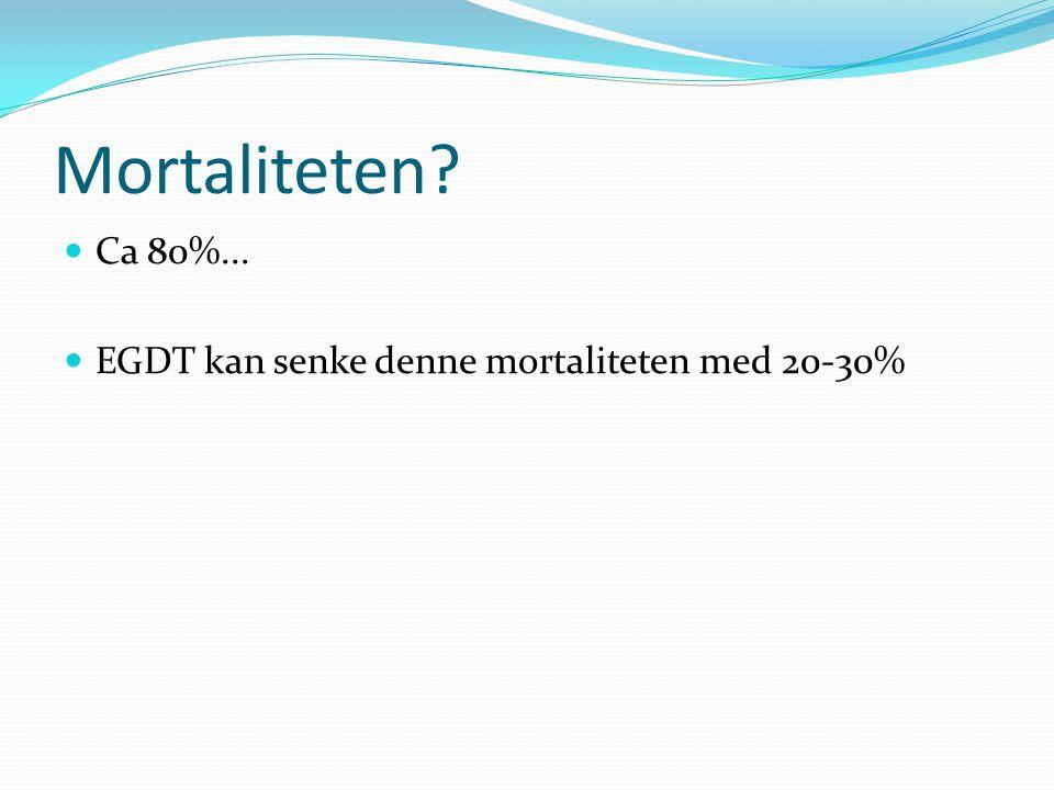 Mortaliteten Ca 80%... EGDT kan senke denne mortaliteten med 20-30%