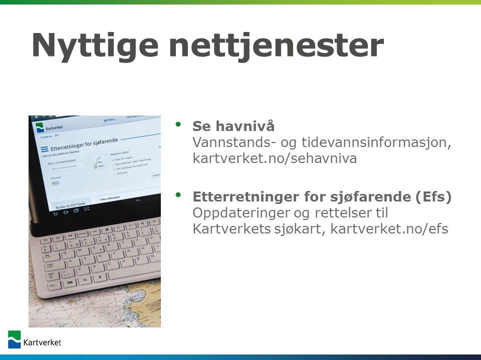 Nyttige nettjenester Se havnivå Vannstands- og tidevannsinformasjon, kartverket.no/sehavniva.