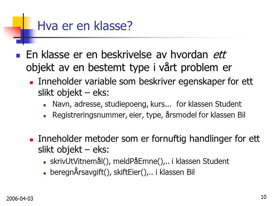 Hva er en klasse En klasse er en beskrivelse av hvordan ett objekt av en bestemt type i vårt problem er.