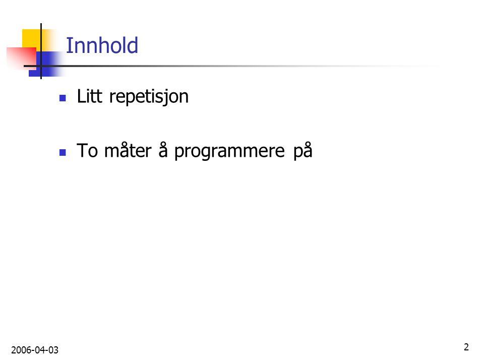 Innhold Litt repetisjon To måter å programmere på 2006-04-03