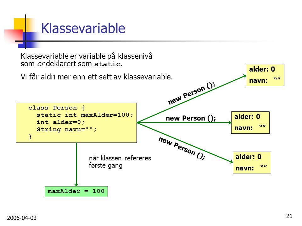 Klassevariable Klassevariable er variable på klassenivå som er deklarert som static. Vi får aldri mer enn ett sett av klassevariable.