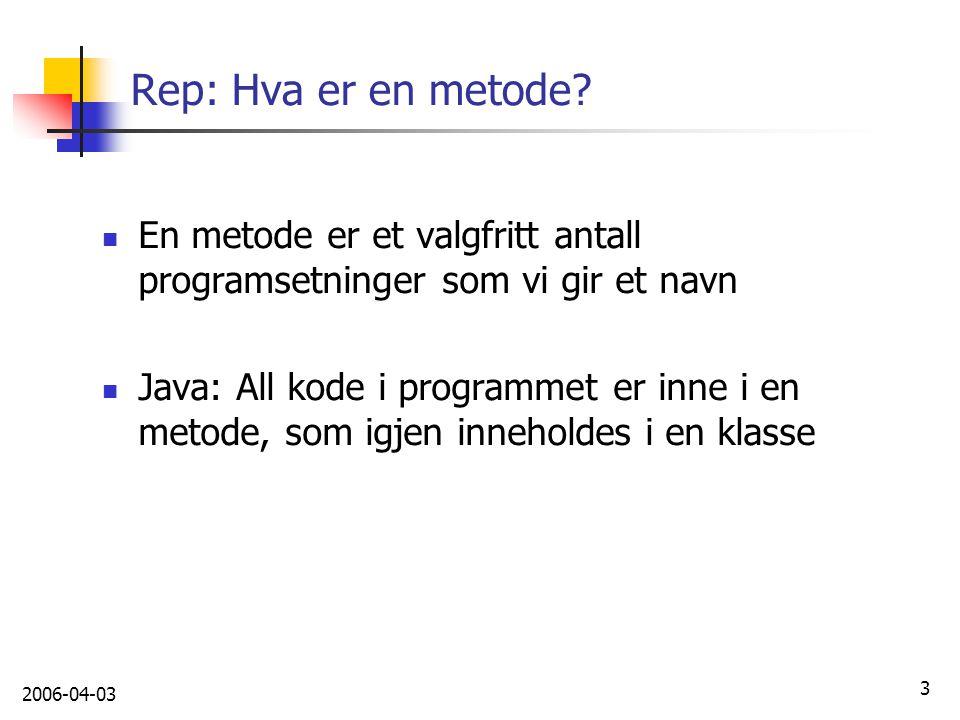 Rep: Hva er en metode En metode er et valgfritt antall programsetninger som vi gir et navn.