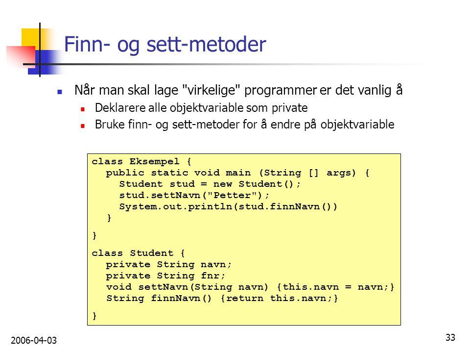 Finn- og sett-metoder Når man skal lage virkelige programmer er det vanlig å. Deklarere alle objektvariable som private.