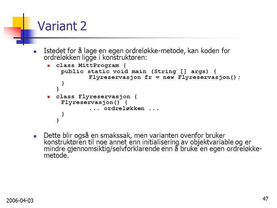 Variant 2 Istedet for å lage en egen ordreløkke-metode, kan koden for ordreløkken ligge i konstruktøren: