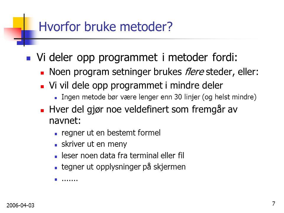 Hvorfor bruke metoder Vi deler opp programmet i metoder fordi: