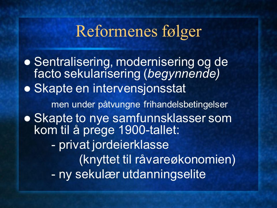 Reformenes følger Sentralisering, modernisering og de facto sekularisering (begynnende) Skapte en intervensjonsstat.