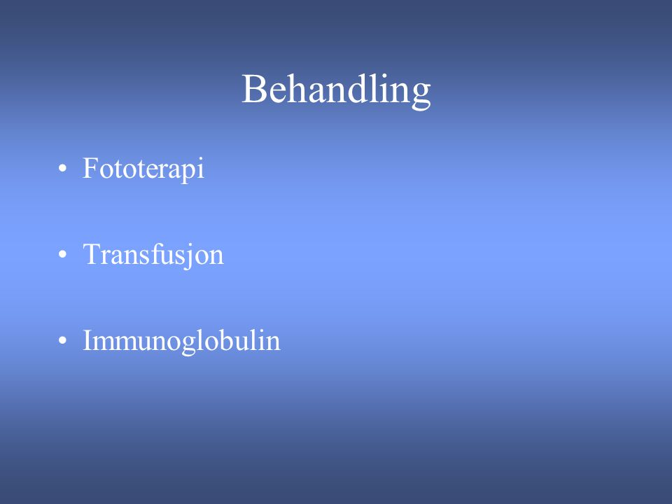 Behandling Fototerapi Transfusjon Immunoglobulin