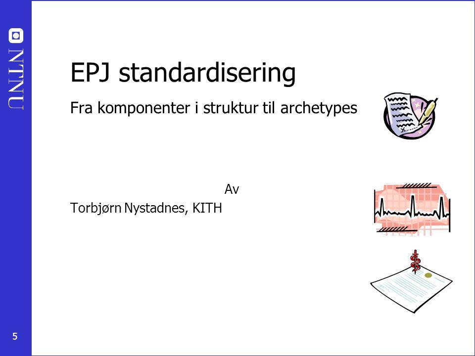 EPJ standardisering Fra komponenter i struktur til archetypes