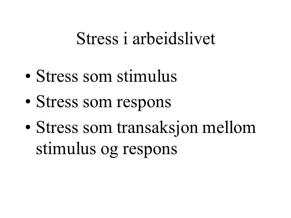 Stress i arbeidslivet Stress som stimulus. Stress som respons.