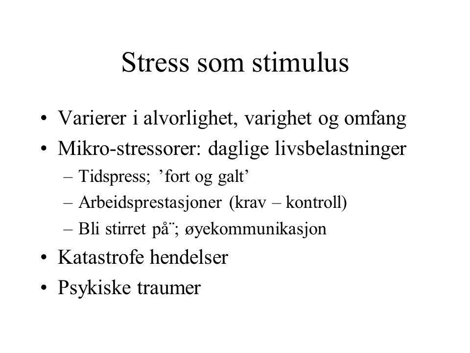 Stress som stimulus Varierer i alvorlighet, varighet og omfang