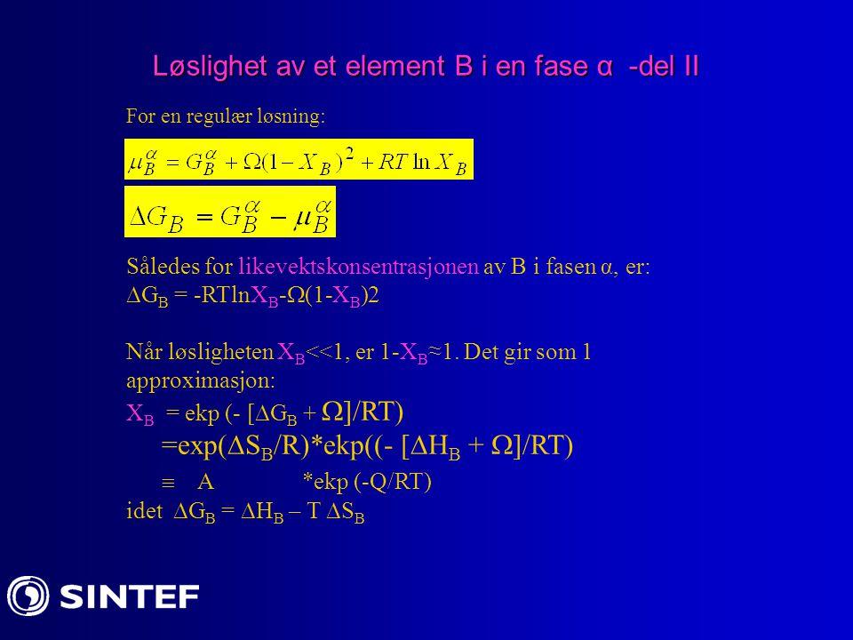 Løslighet av et element B i en fase α -del II