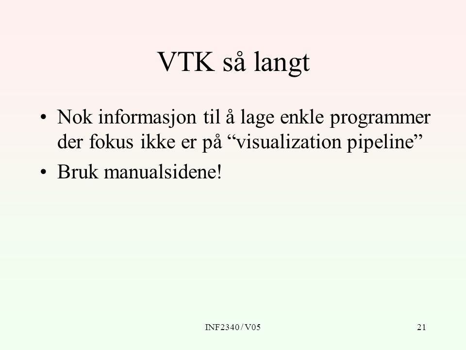 VTK så langt Nok informasjon til å lage enkle programmer der fokus ikke er på visualization pipeline