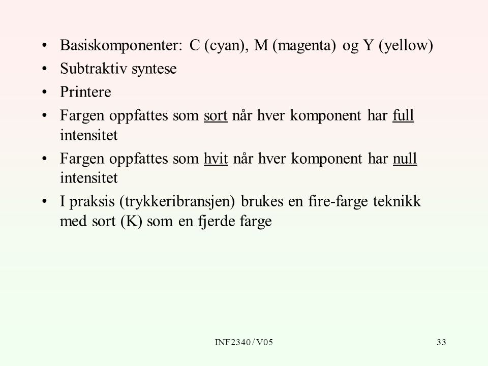 Basiskomponenter: C (cyan), M (magenta) og Y (yellow)