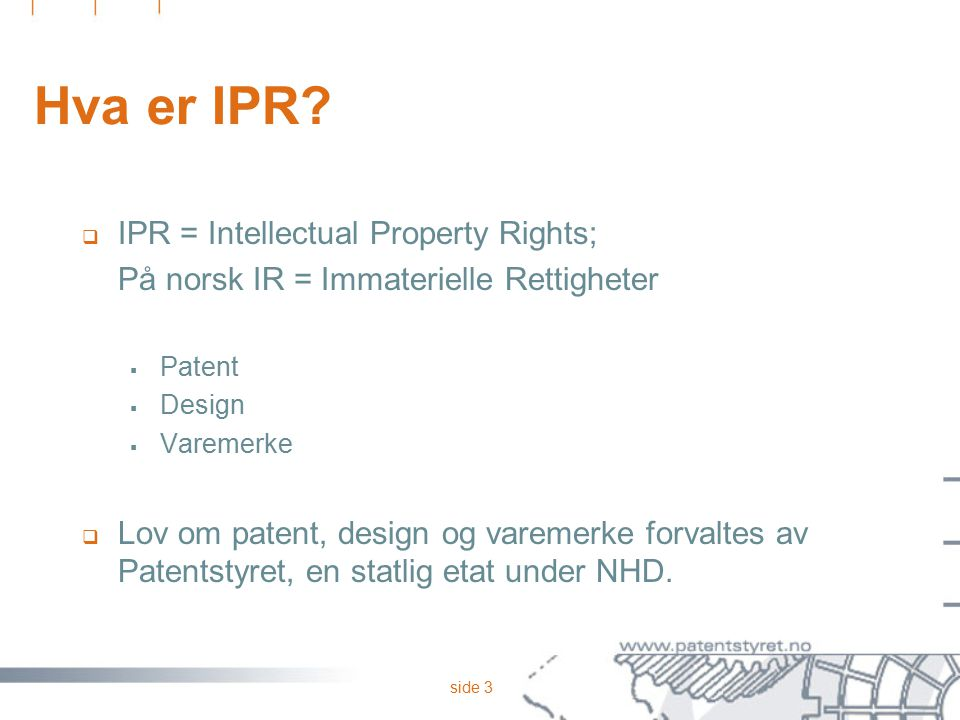 Hva er IPR IPR = Intellectual Property Rights;