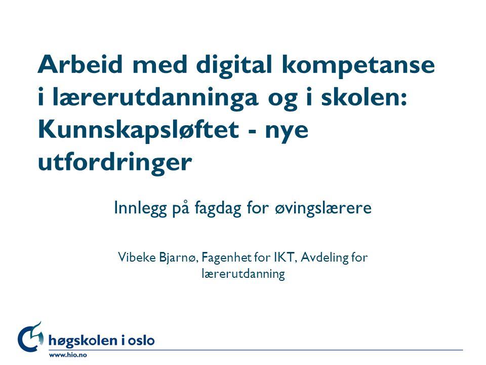 Arbeid med digital kompetanse i lærerutdanninga og i skolen: Kunnskapsløftet - nye utfordringer