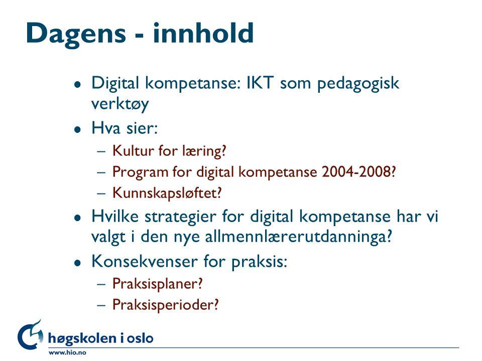 Dagens - innhold Digital kompetanse: IKT som pedagogisk verktøy