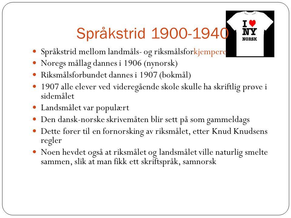 Språkstrid 1900-1940 Språkstrid mellom landmåls- og riksmålsforkjempere. Noregs mållag dannes i 1906 (nynorsk)