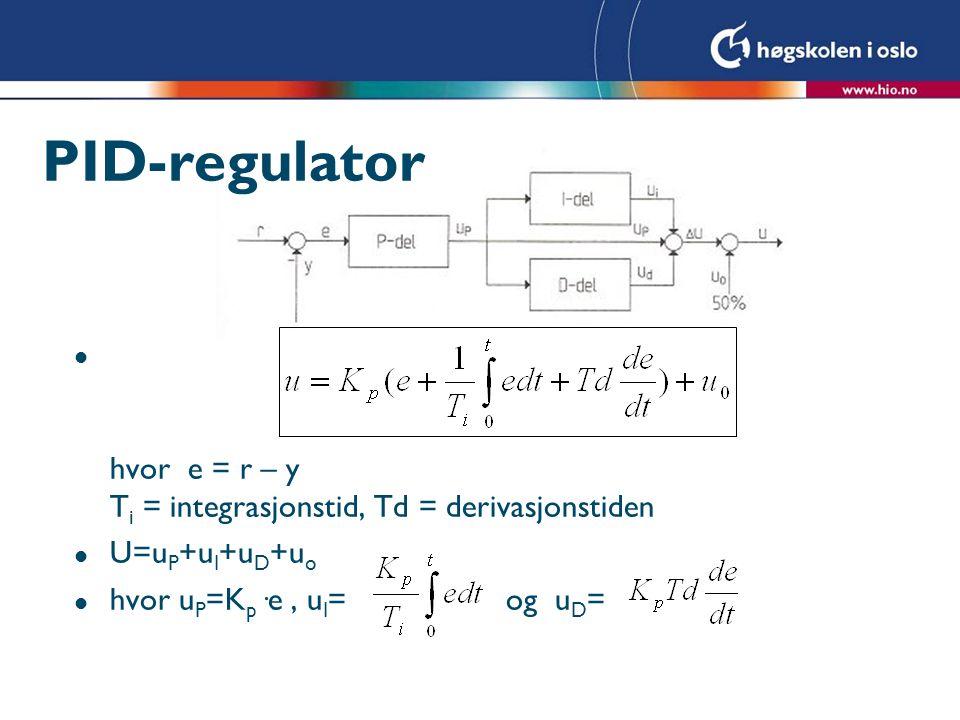 PID-regulator hvor e = r – y Ti = integrasjonstid, Td = derivasjonstiden.