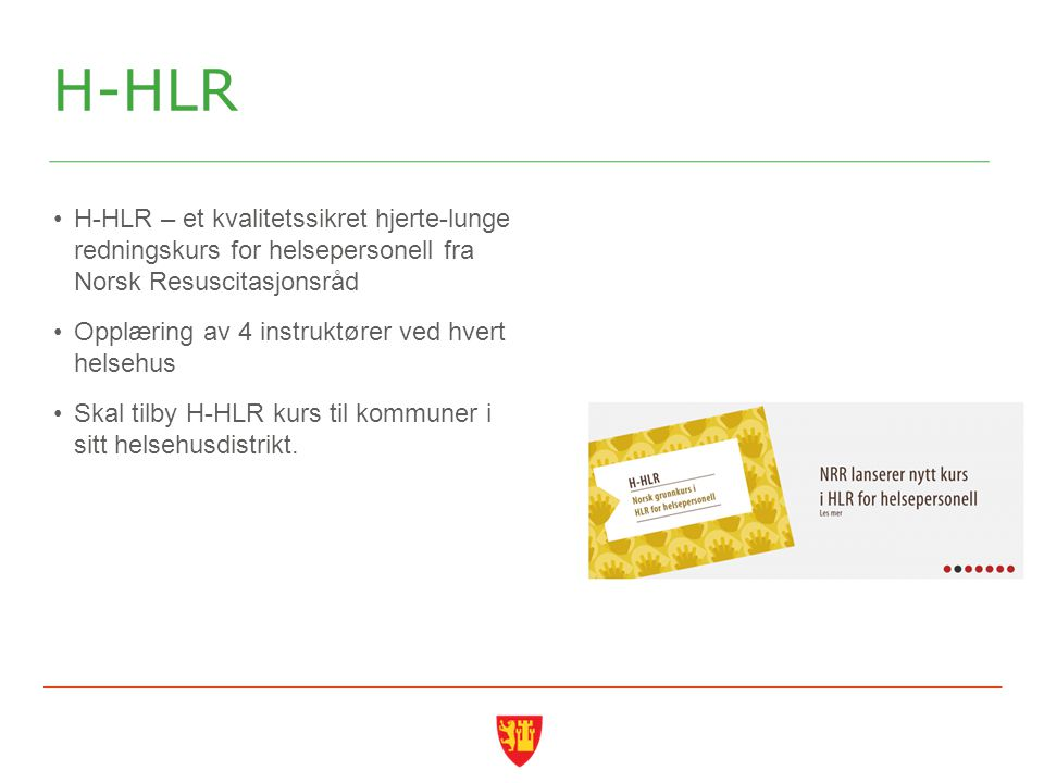 H-HLR H-HLR – et kvalitetssikret hjerte-lunge redningskurs for helsepersonell fra Norsk Resuscitasjonsråd.