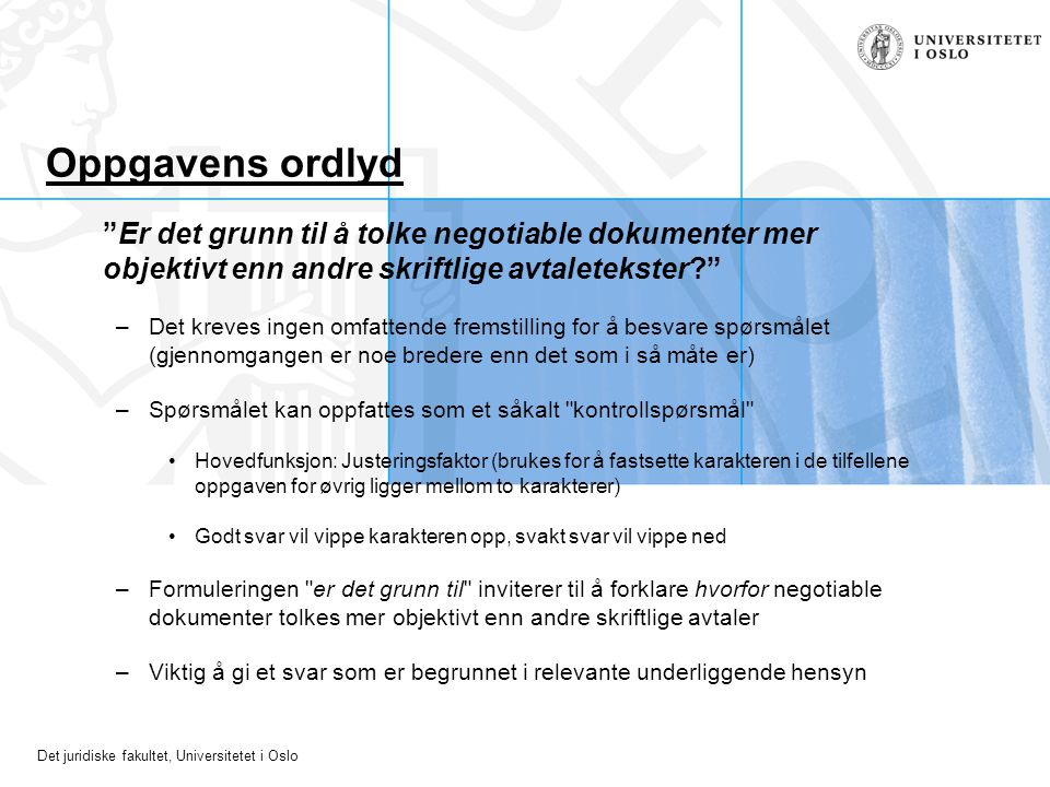 Oppgavens ordlyd Er det grunn til å tolke negotiable dokumenter mer objektivt enn andre skriftlige avtaletekster