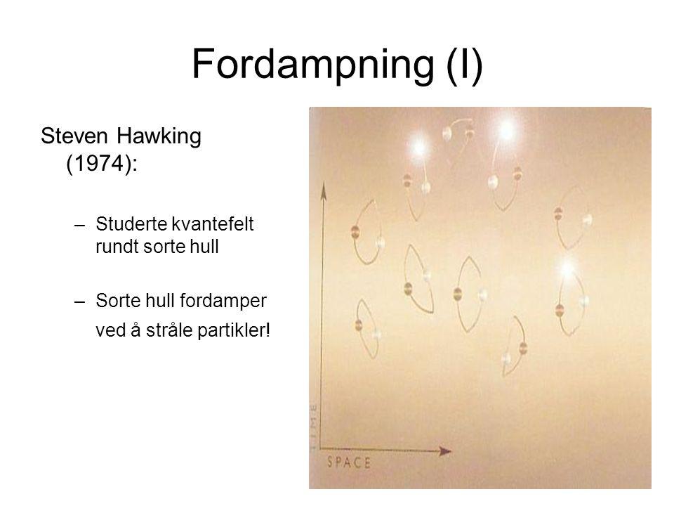 Fordampning (I) Steven Hawking (1974):