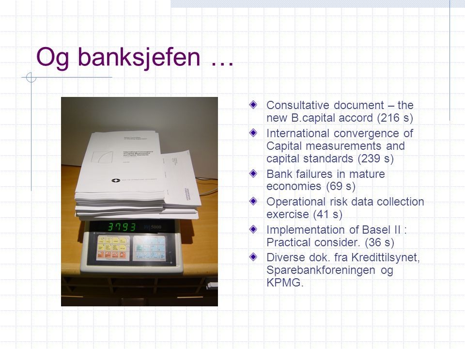 Og banksjefen … Consultative document – the new B.capital accord (216 s)