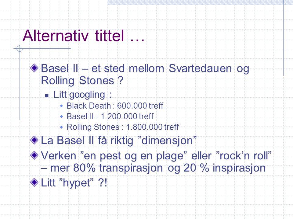 Alternativ tittel … Basel II – et sted mellom Svartedauen og Rolling Stones Litt googling : Black Death : 600.000 treff.