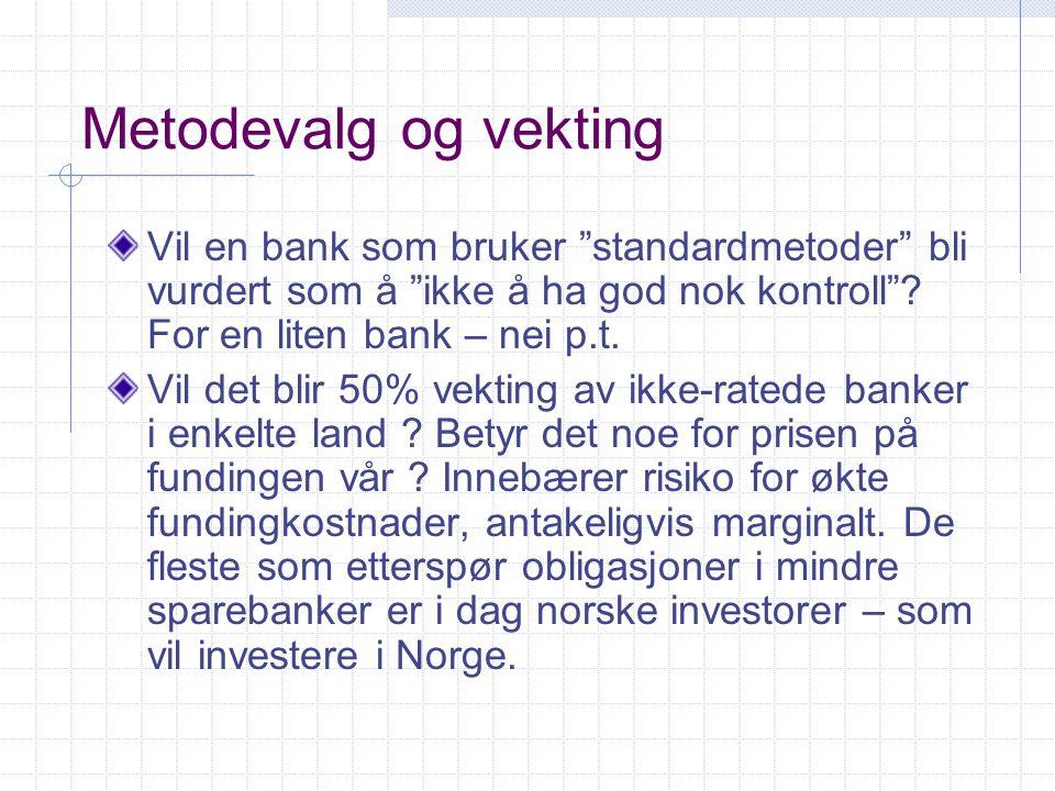 Metodevalg og vekting Vil en bank som bruker standardmetoder bli vurdert som å ikke å ha god nok kontroll For en liten bank – nei p.t.