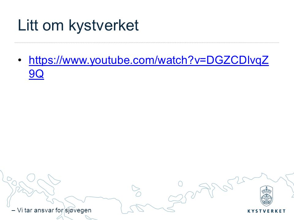 Litt om kystverket https://www.youtube.com/watch v=DGZCDlvqZ9Q