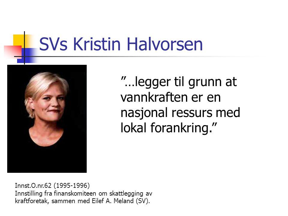SVs Kristin Halvorsen …legger til grunn at vannkraften er en nasjonal ressurs med lokal forankring.