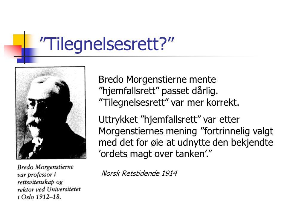 Tilegnelsesrett Bredo Morgenstierne mente hjemfallsrett passet dårlig. Tilegnelsesrett var mer korrekt.