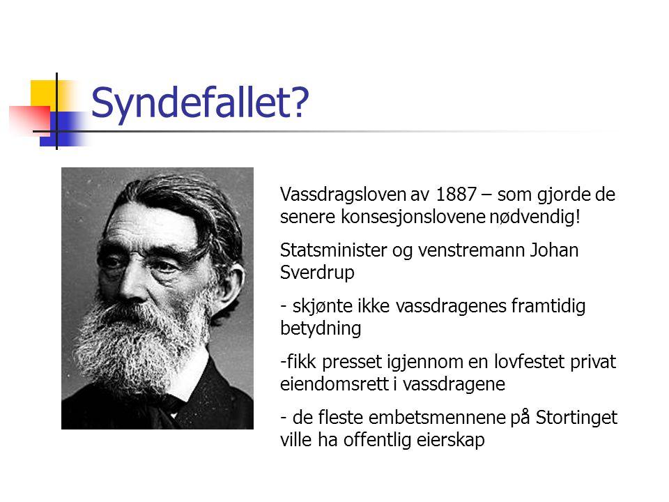 Syndefallet Vassdragsloven av 1887 – som gjorde de senere konsesjonslovene nødvendig! Statsminister og venstremann Johan Sverdrup.