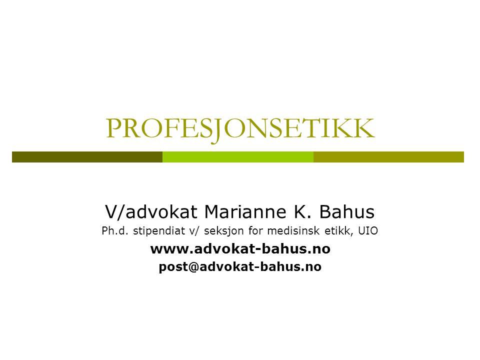 PROFESJONSETIKK V/advokat Marianne K. Bahus www.advokat-bahus.no