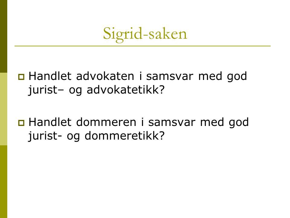 Sigrid-saken Handlet advokaten i samsvar med god jurist– og advokatetikk.