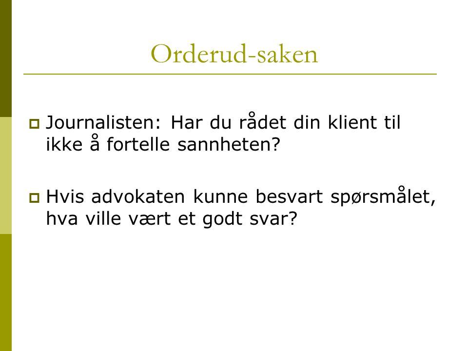 Orderud-saken Journalisten: Har du rådet din klient til ikke å fortelle sannheten