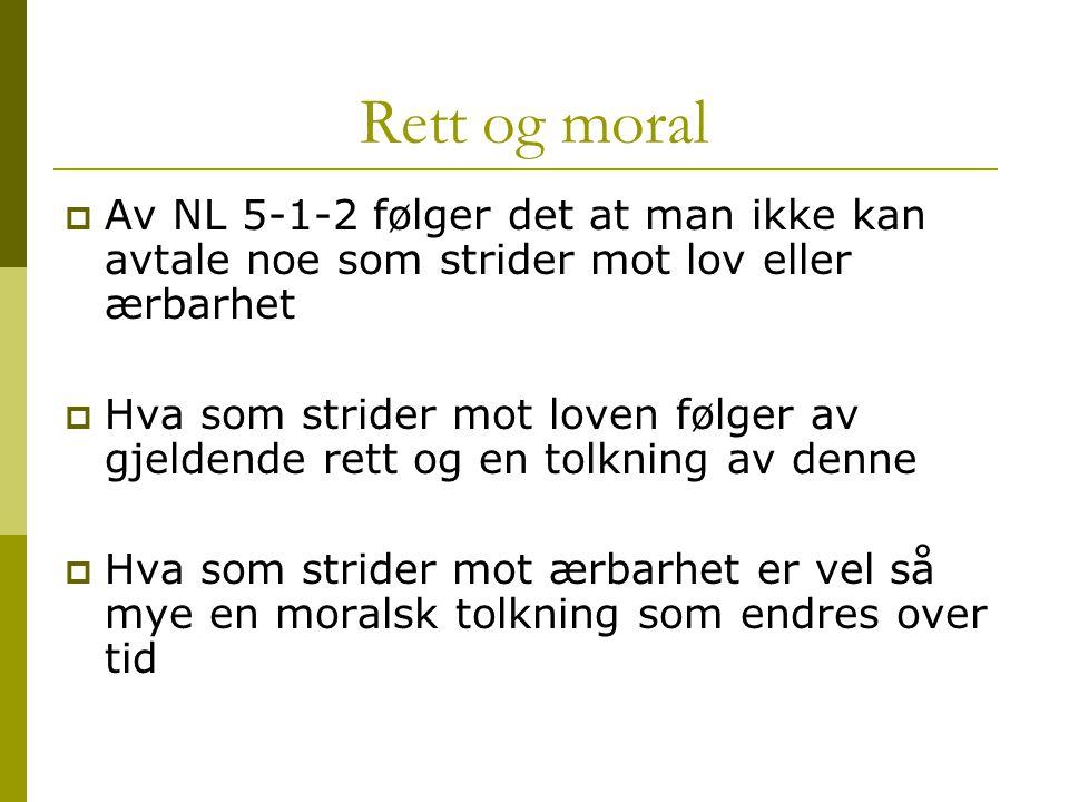 Rett og moral Av NL 5-1-2 følger det at man ikke kan avtale noe som strider mot lov eller ærbarhet.