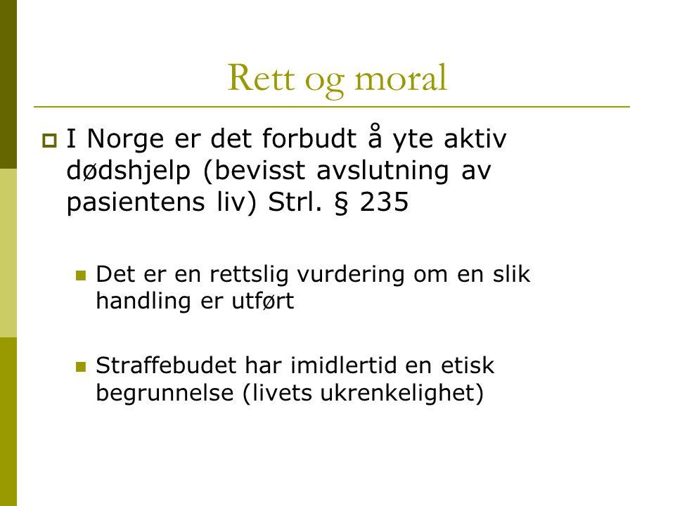 Rett og moral I Norge er det forbudt å yte aktiv dødshjelp (bevisst avslutning av pasientens liv) Strl. § 235.