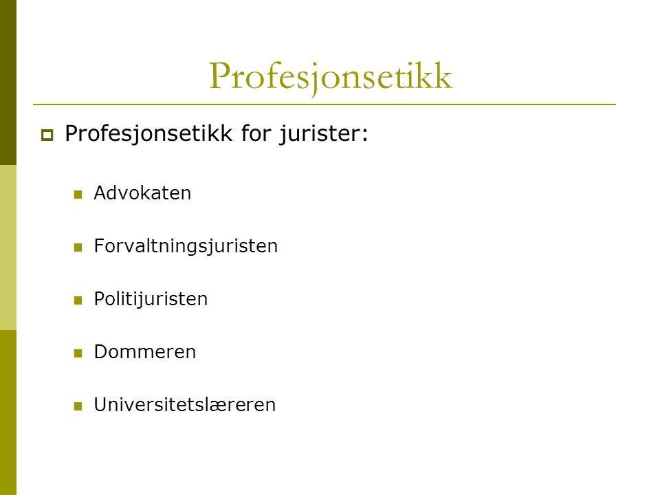 Profesjonsetikk Profesjonsetikk for jurister: Advokaten