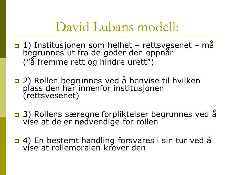 David Lubans modell: 1) Institusjonen som helhet – rettsvesenet – må begrunnes ut fra de goder den oppnår.